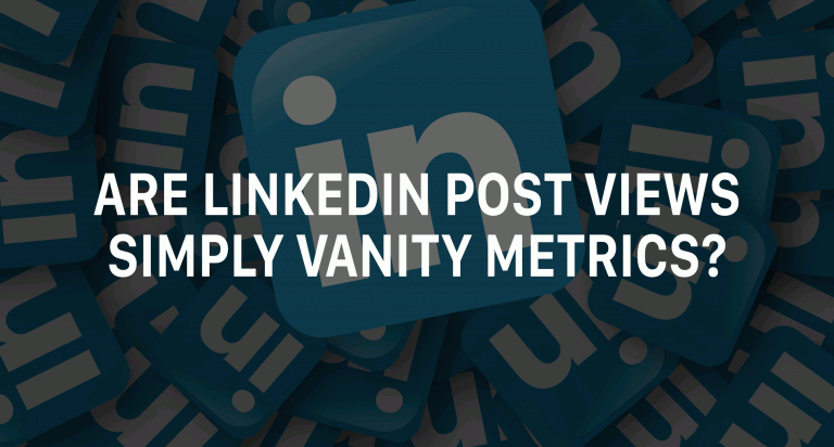 Are LinkedIn Post Views Simply Vanity Metrics