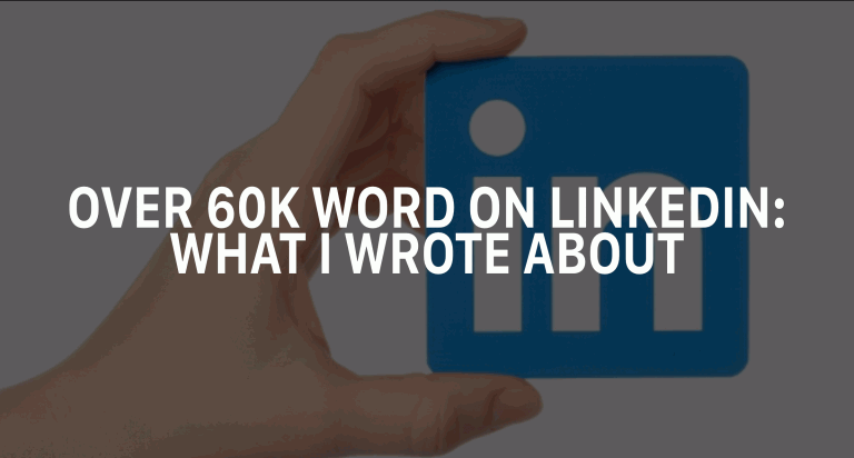 Over 60K Words On LinkedIn - What I Wrote About